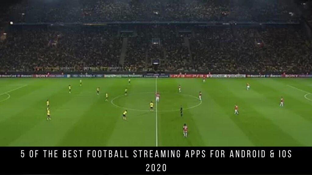5 Of The Best Football Streaming Apps For Android & iOS 2020