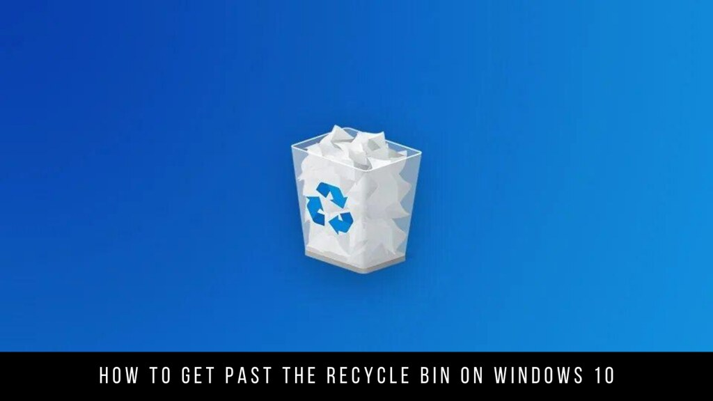 How to get past the Recycle Bin on Windows 10