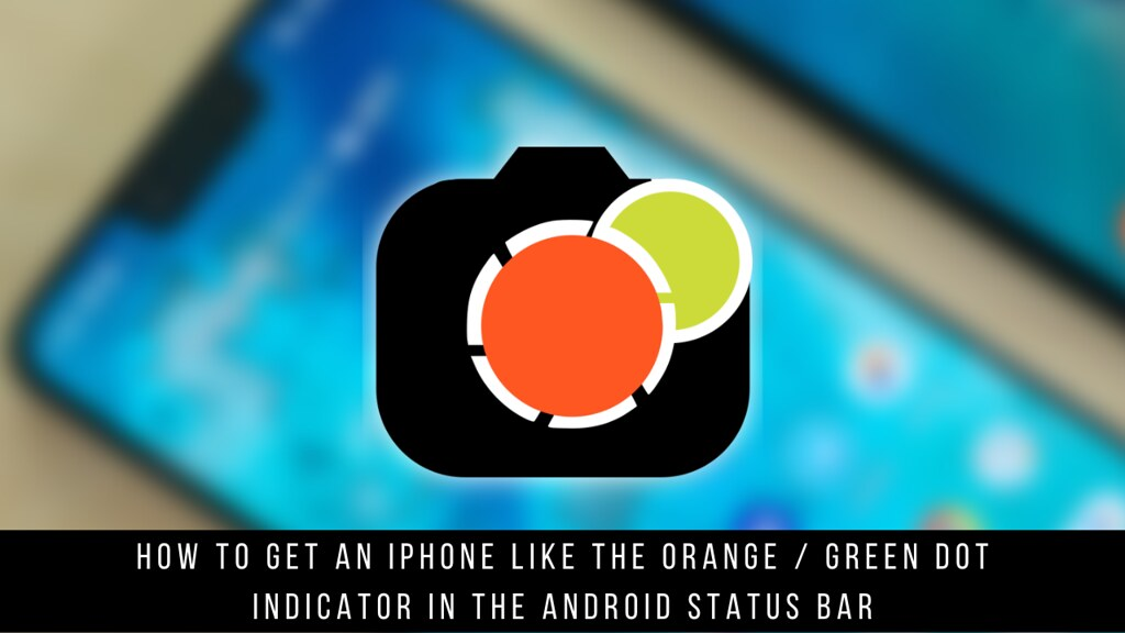 How to Get an iPhone Like the Orange / Green Dot Indicator in the Android Status Bar