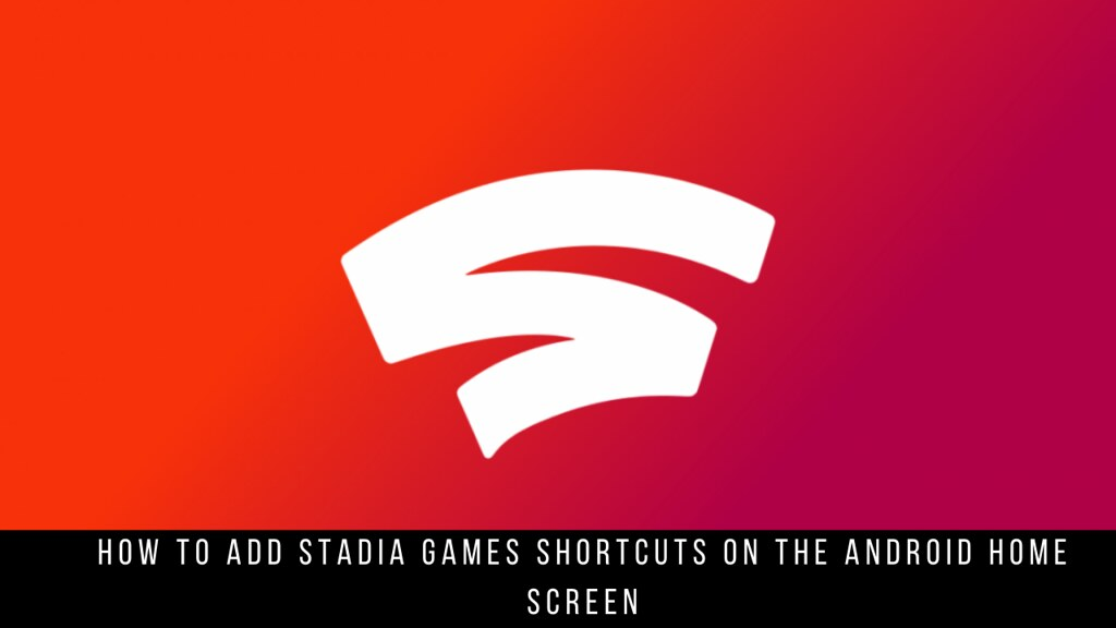How to Add Stadia Games Shortcuts on the Android Home Screen