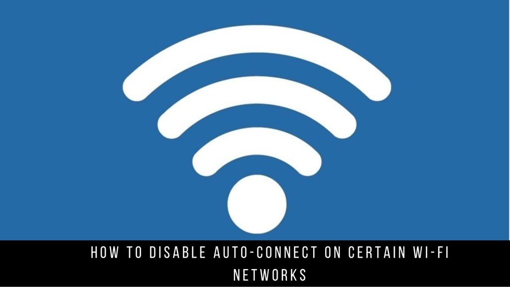 How to Disable Auto-Connect on Certain Wi-Fi Networks