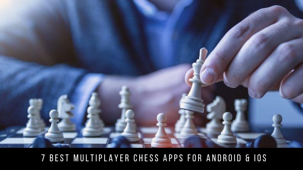 7 Best Multiplayer Chess Apps For Android & iOS