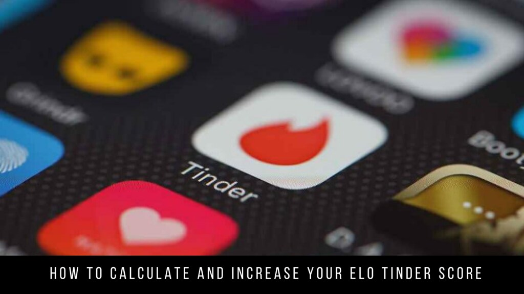 How to Calculate and Increase Your Elo Tinder Score