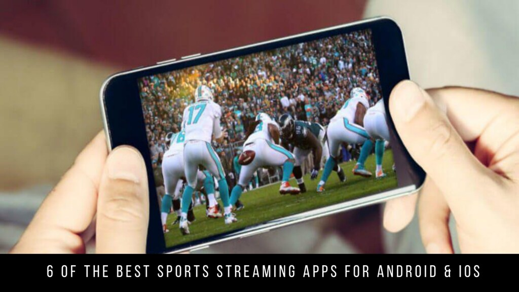 6 Of The Best Sports Streaming Apps For Android & iOS