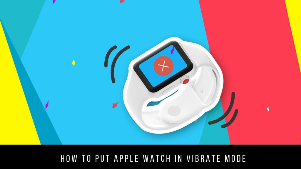How to put Apple Watch in vibrate mode
