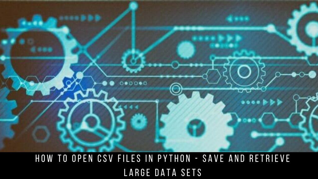 How to open CSV files in Python - save and retrieve large data sets