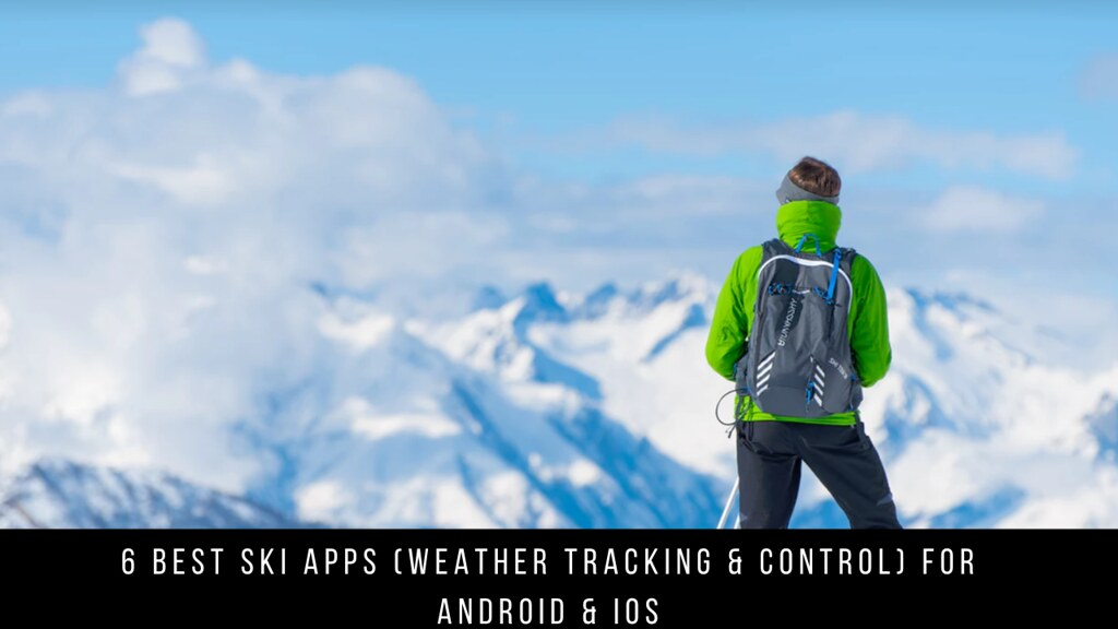 6 Best Ski Apps (Weather Tracking & Control) For Android & iOS