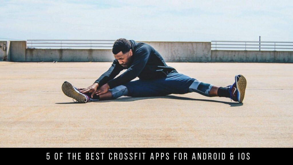 5 Of The Best Crossfit Apps For Android & iOS