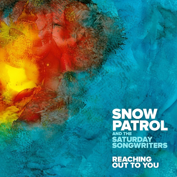 Snow Patrol And The Saturday Songwriters - Reaching Out To You