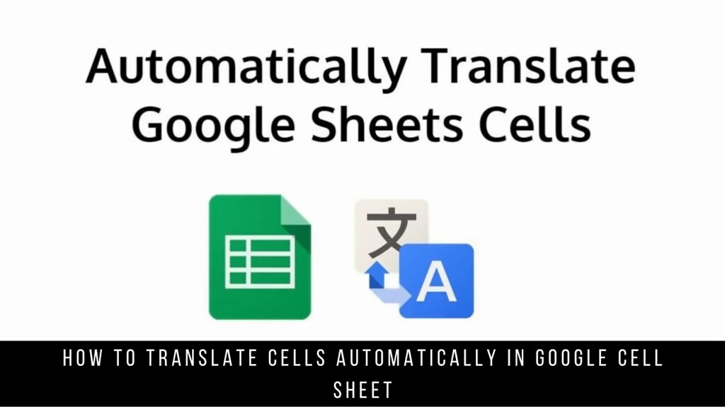 How to Translate Cells Automatically in Google Cell Sheet
