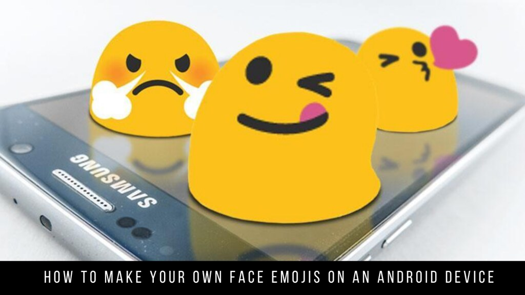 How to Make Your Own Face Emojis on an Android Device