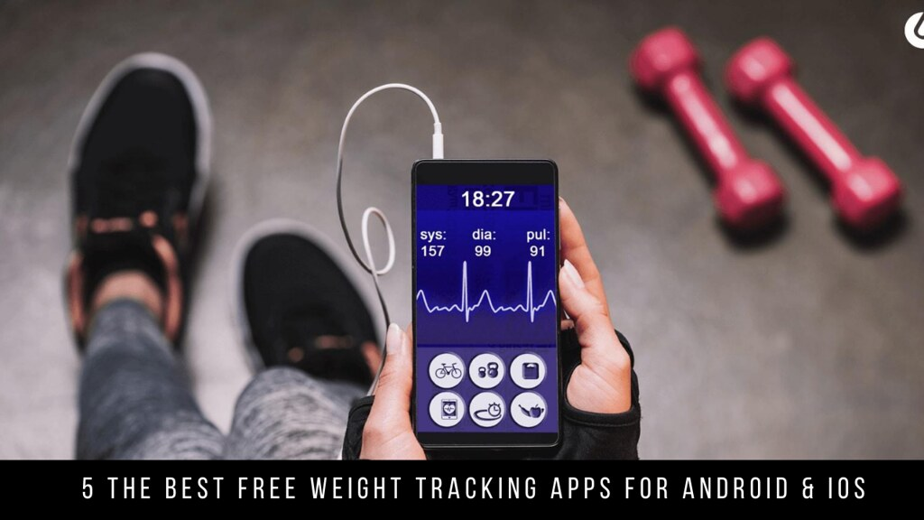 5 The Best Free Weight Tracking Apps For Android & iOS