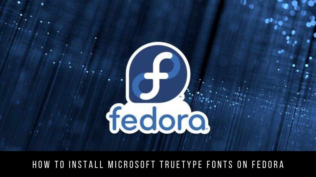 How to Install Microsoft TrueType Fonts on Fedora