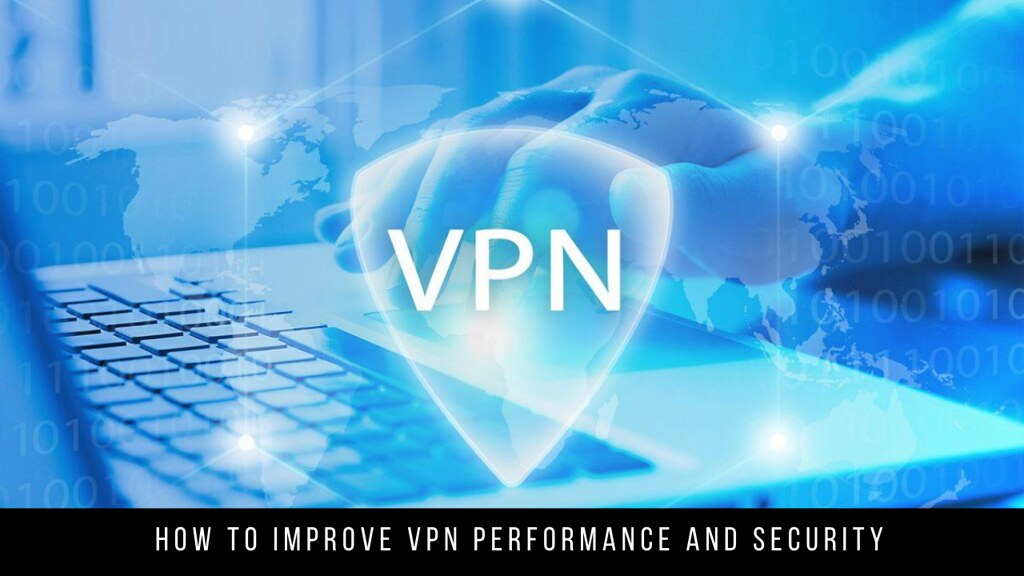 How to improve VPN performance and security
