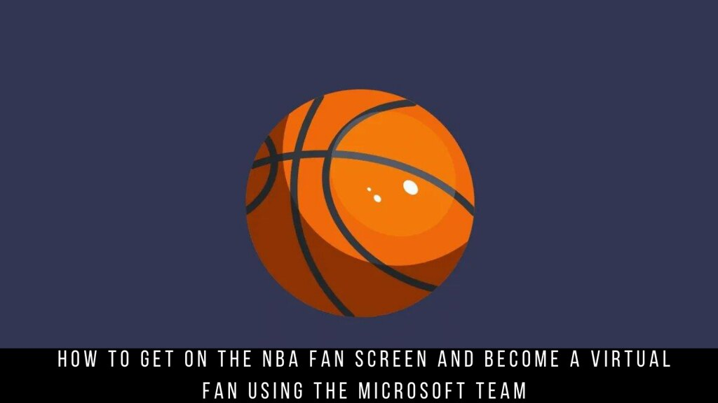 How to Get on the NBA Fan Screen and Become a Virtual Fan using the Microsoft Team