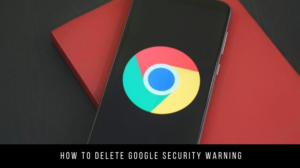 How to delete Google Security Warning