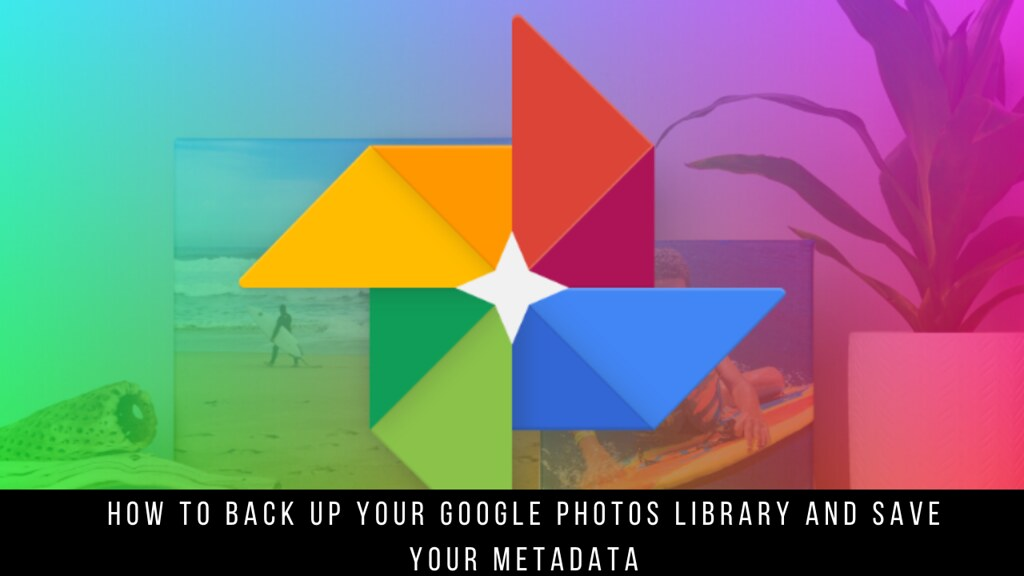 How to back up your Google Photos library and save your metadata