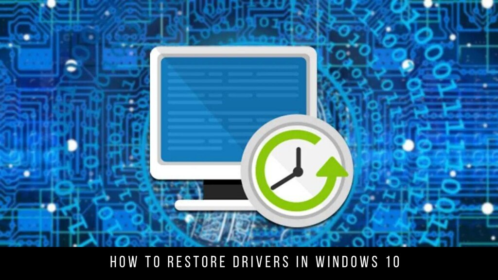 How to restore drivers in Windows 10