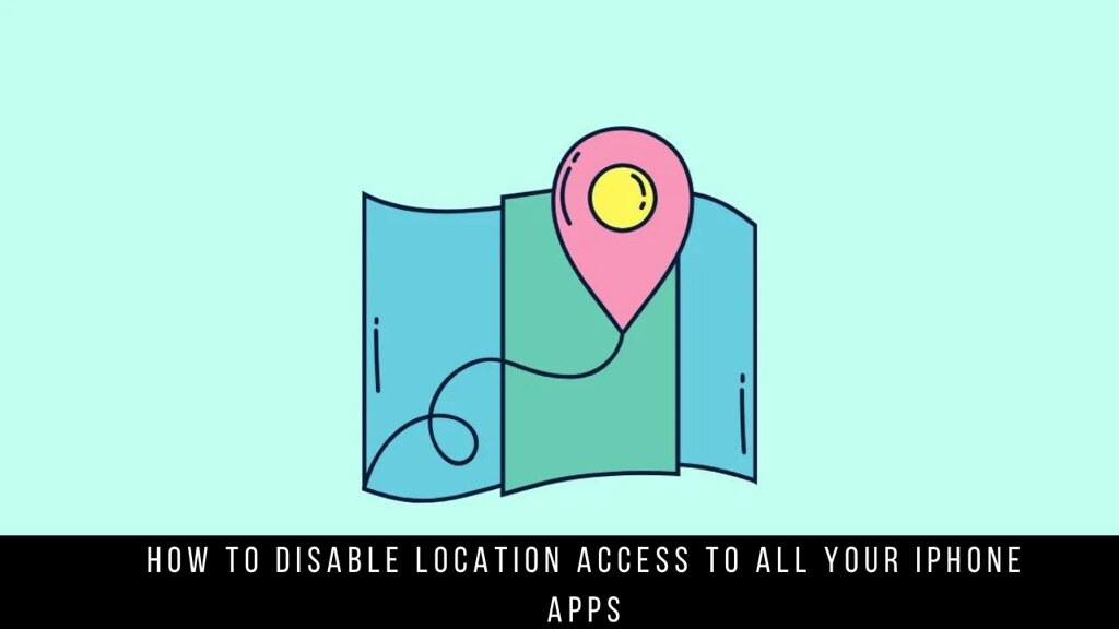 How to Disable Location Access to All Your iPhone Apps