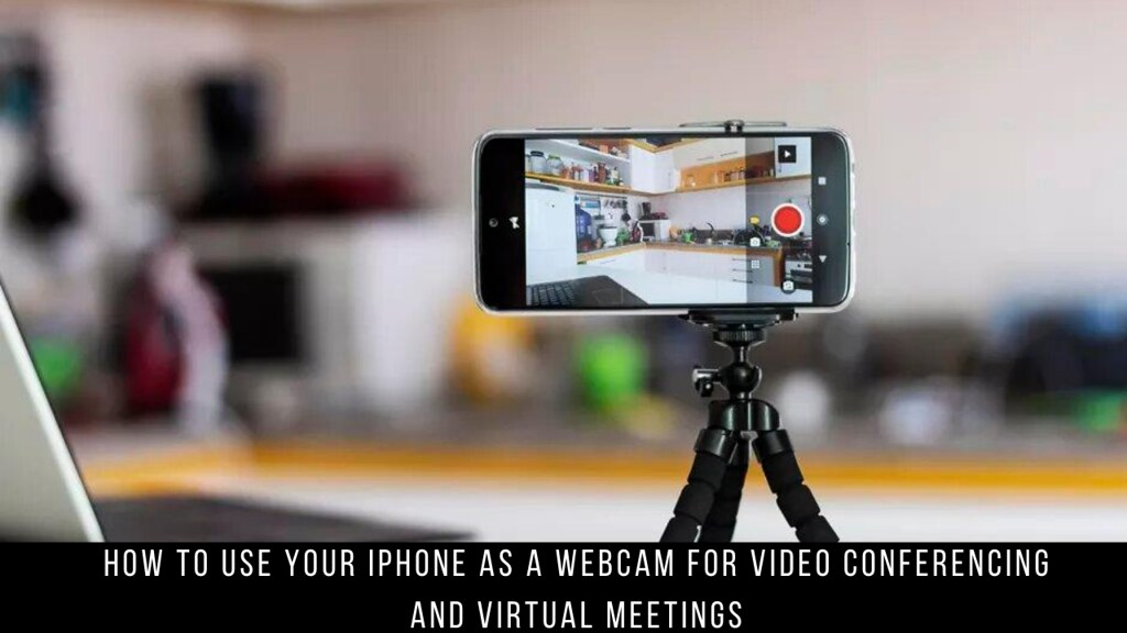 How to use your iPhone as a webcam for video conferencing and virtual meetings