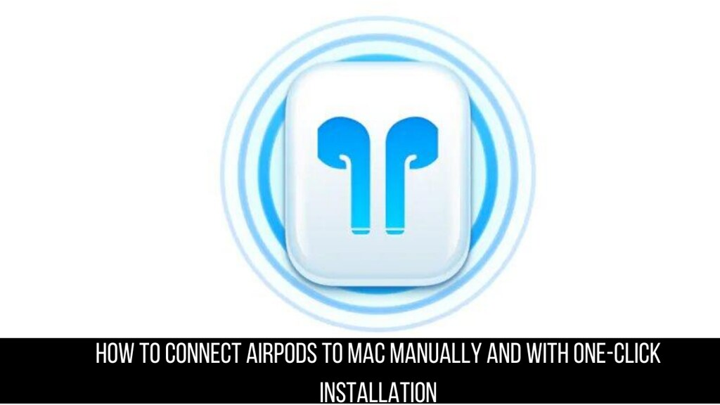 How to connect AirPods to Mac manually and with one-click installation