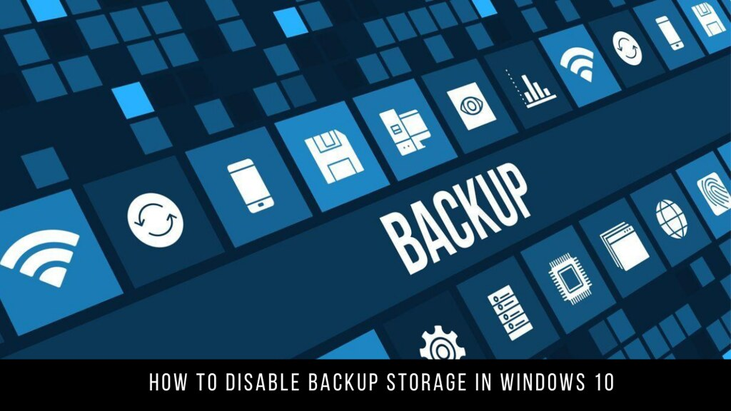 How to Disable Backup Storage in Windows 10