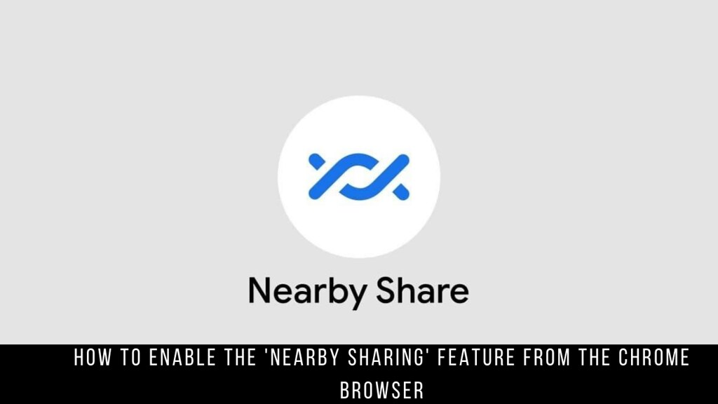 How to Enable the 'Nearby Sharing' Feature from the Chrome Browser