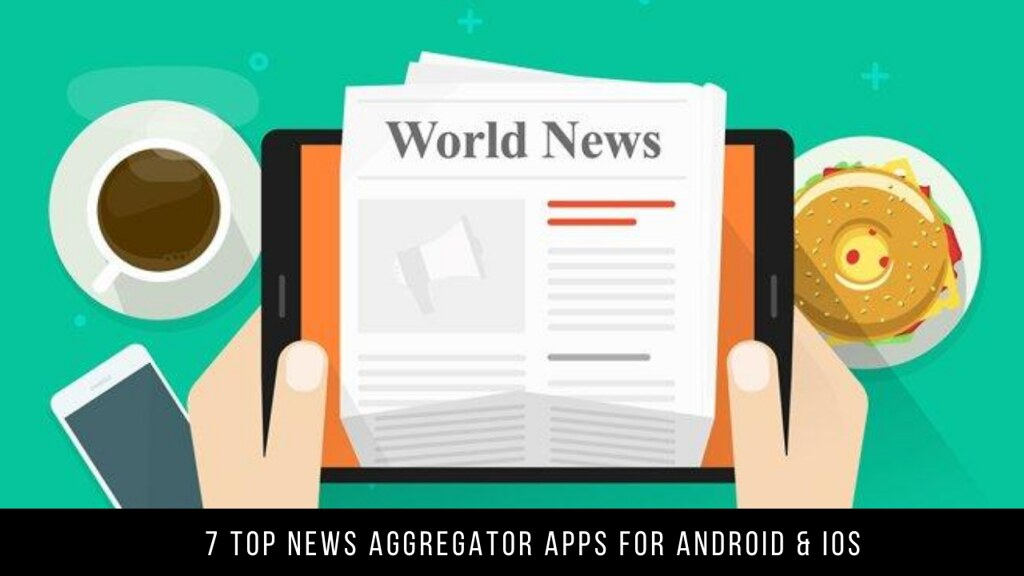 7 Top News Aggregator Apps For Android & iOS