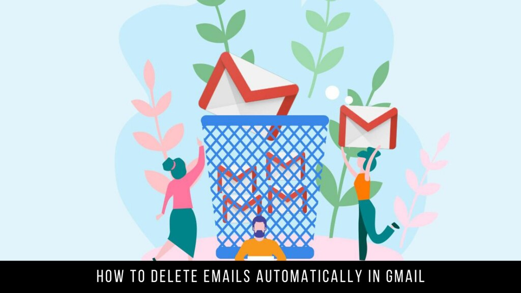 How to Delete Emails Automatically in Gmail