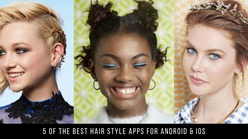 5 Of The Best Hair Style Apps For Android & iOS