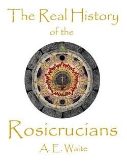 The Real History of the Rosicrucians -Arthur Edward Waite