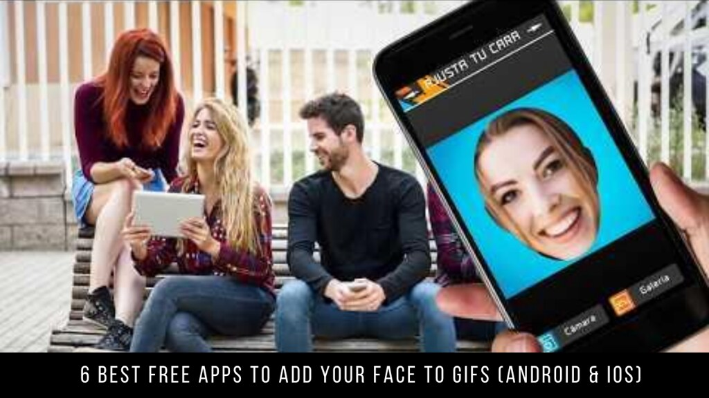 6 Best Free Apps To Add Your Face To Gifs (Android & iOS)