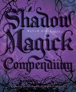 Shadow Magick Compendium: Exploring Darker Aspects of Magickal Spirituality - Raven Digitalis