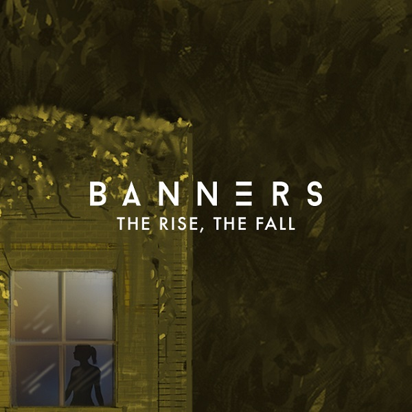 Banners - The Rise, The Fall