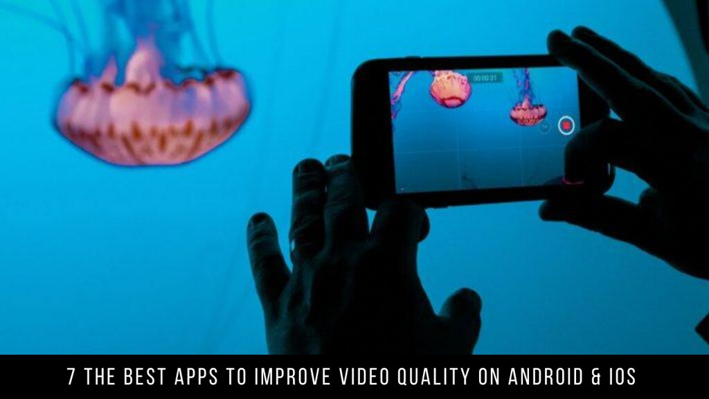 7 The Best Apps To Improve Video Quality On Android & iOS