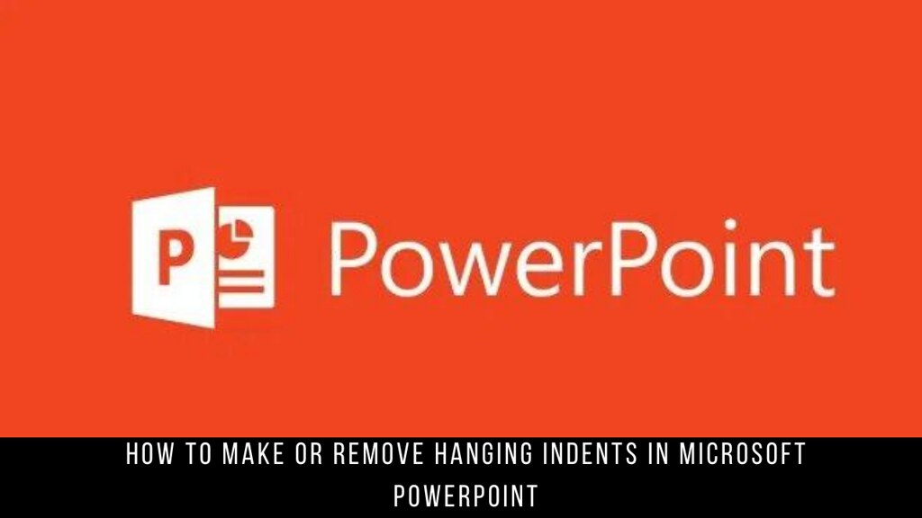 How to Make or Remove Hanging Indents in Microsoft PowerPoint