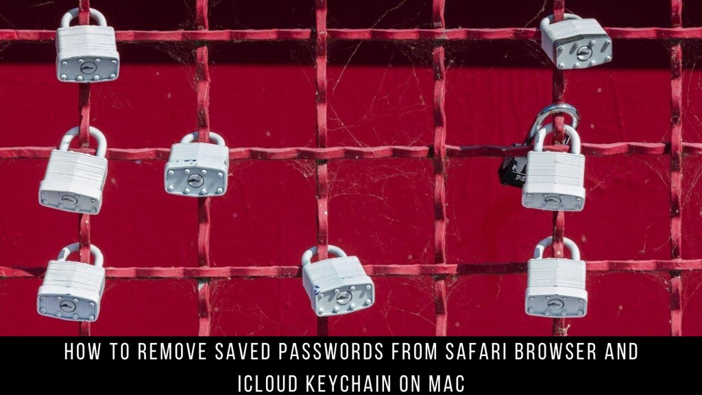 How to Remove Saved Passwords From Safari Browser and iCloud Keychain on Mac