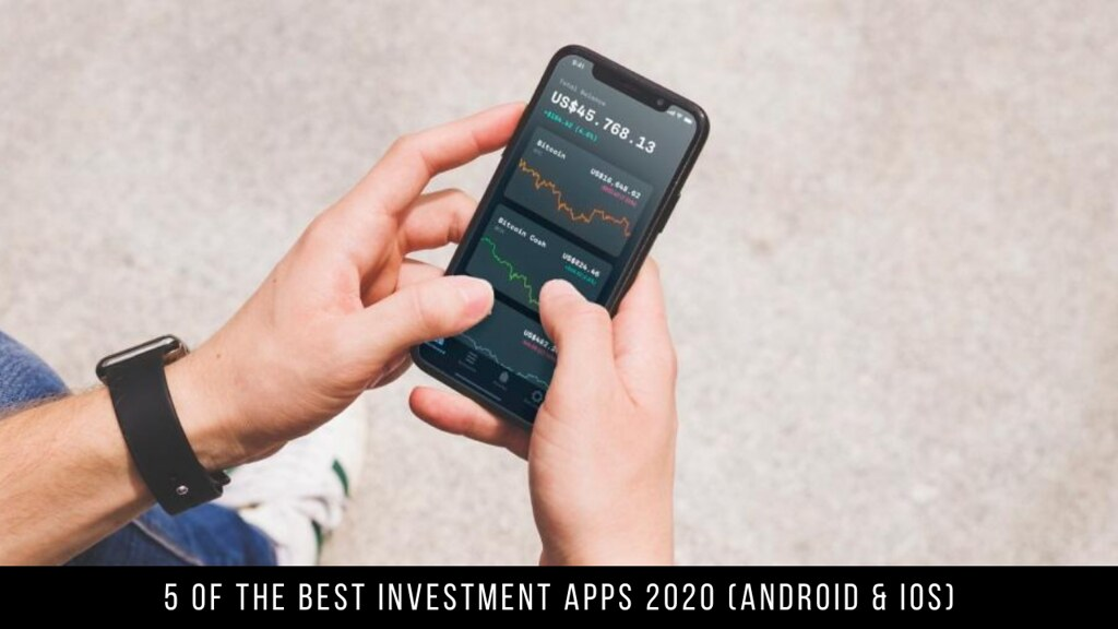 5 Of The Best Investment Apps 2020 (Android & iOS)