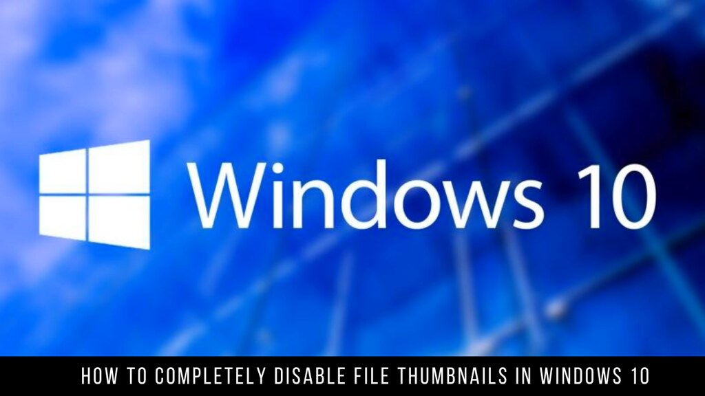 How to completely disable file thumbnails in Windows 10