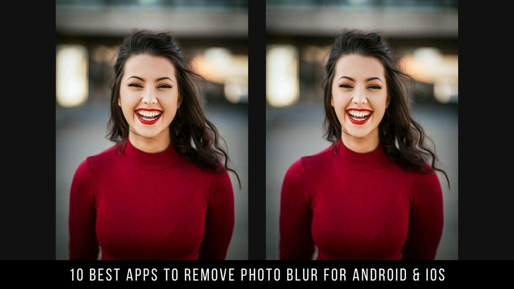 10 Best Apps To Remove Photo Blur For Android & iOS
