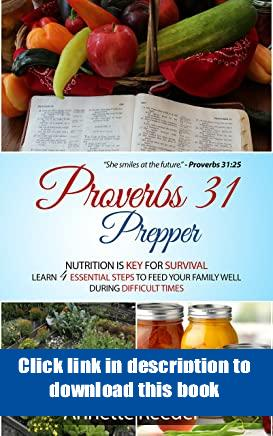 '[Full_Books]' Proverbs 31 Prepper Nutrition is Key for Survival, Learn 4 Essential Steps to Feed