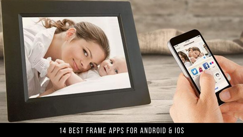14 Best Frame Apps For Android & iOS