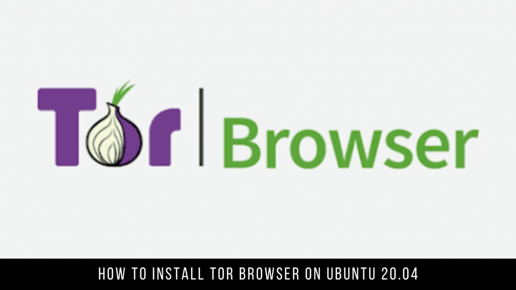 How to Install Tor Browser on Ubuntu 20.04