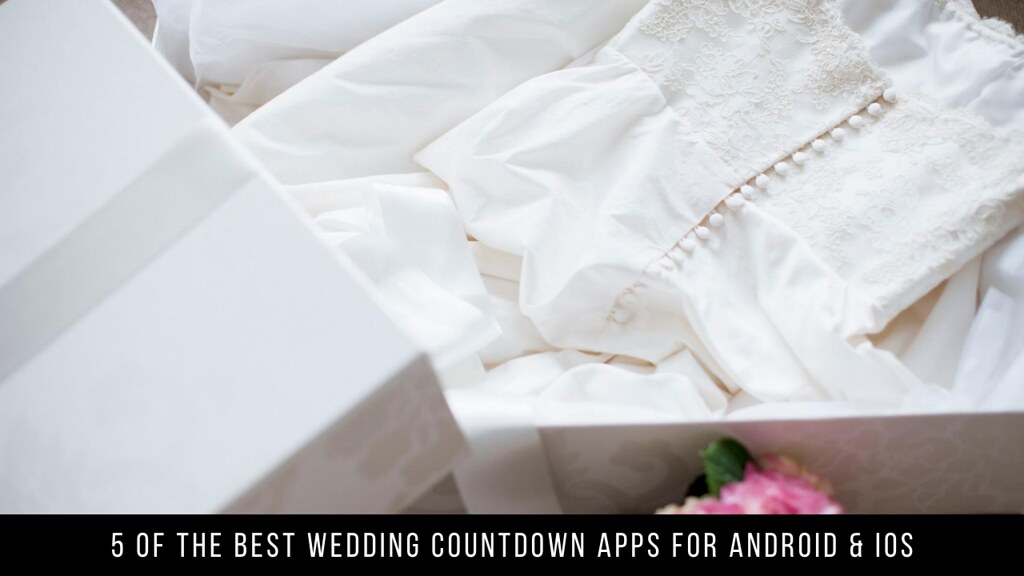 5 Of The Best Wedding Countdown Apps For Android & iOS