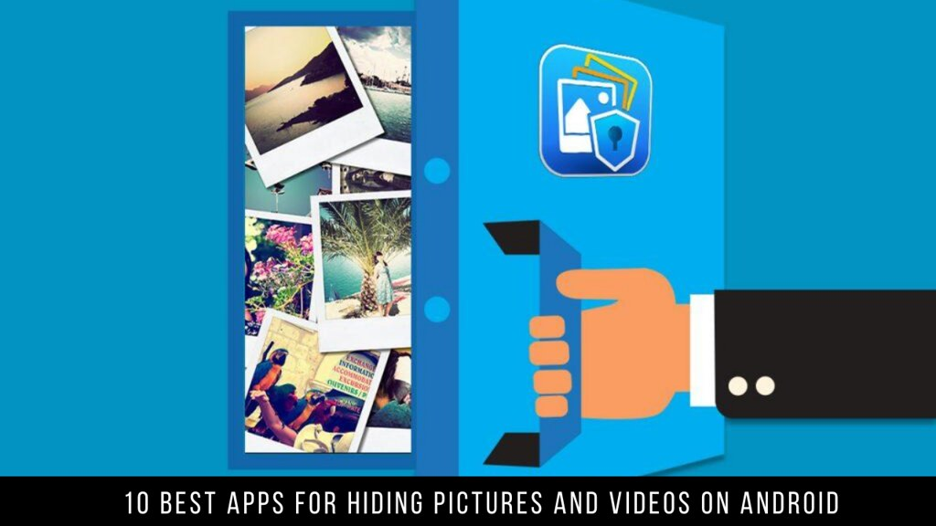 10 Best Apps For Hiding Pictures And Videos On Android