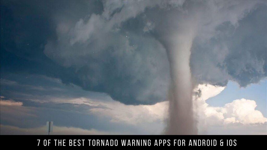 7 Of The Best Tornado Warning Apps For Android & iOS