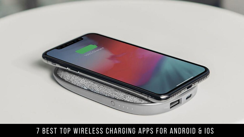 7 Best Top Wireless Charging Apps For Android & iOS