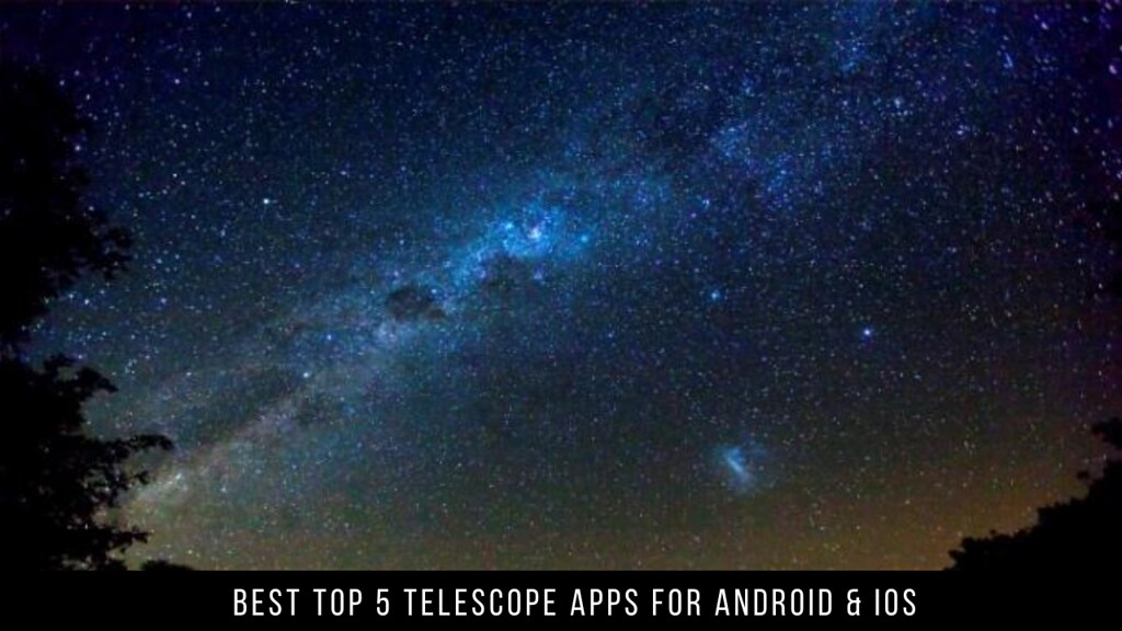 Best Top 5 Telescope Apps For Android & iOS