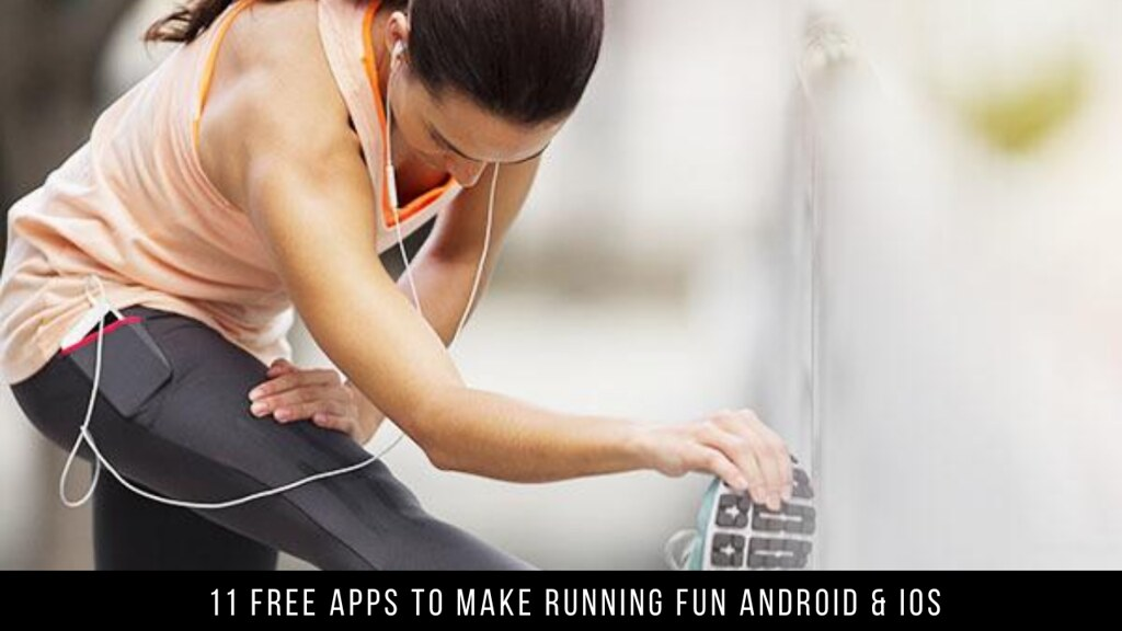11 Free Apps To Make Running Fun Android & iOS