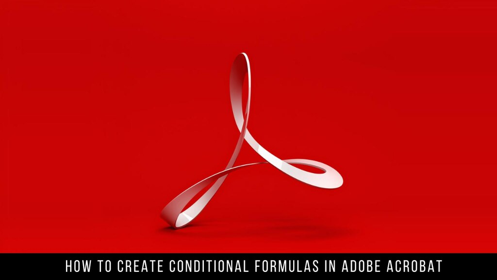 How to Create Conditional Formulas in Adobe Acrobat
